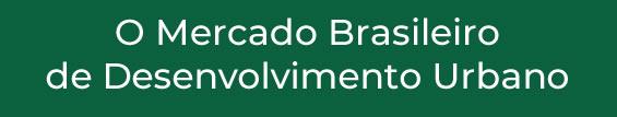 O Mercado Brasileiro de Desenvolvimento Urbano